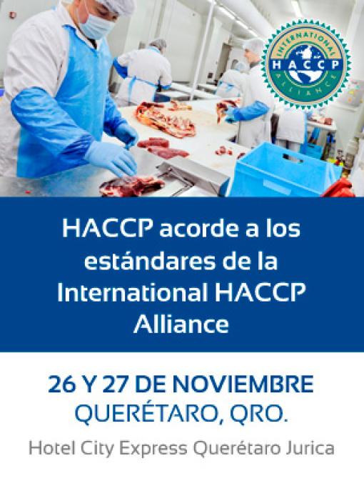 HACCP acorde a los principios de la International HACCP Alliance, 26 y 27 de Noviembre, Querétaro.