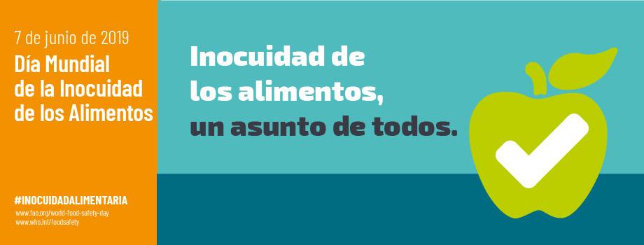 7 de Junio de 2019. Día Mundial de la Inocuidad de los Alimentos. Inocuidad de los alimentos, un asunto de todos.