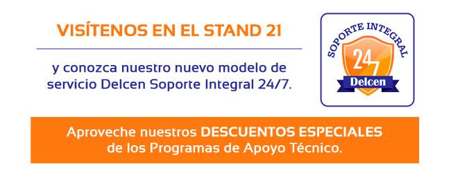 Visítenos en el Stand 21 y conozca nuestro nuevo modelo de servicio Delcen Soporte Integral 24/7. Aproveche nuestros DECUENTOS ESPECIALES de loa Programas de Apoyo Técnico.