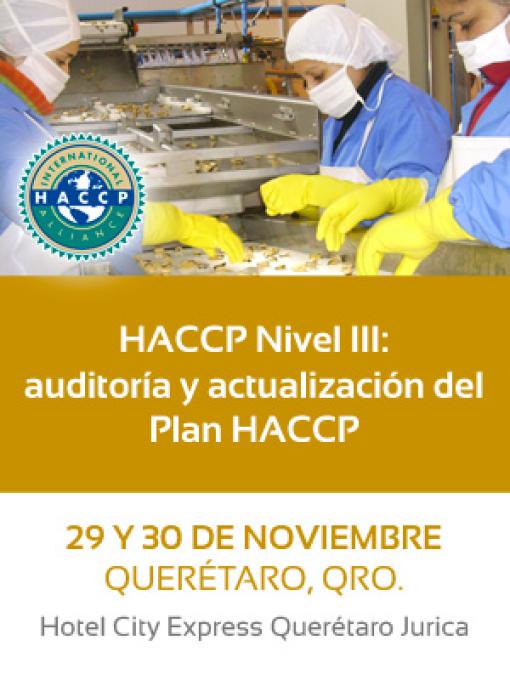 HACCP Nivel III: auditoría y actualización del Plan HACCP, 29 y 30 de Noviembre, Querétaro.