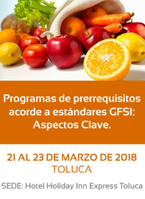 Programas de Prerrequisitos acorde a estándares GFSI: Aspectos Clave. 21 al 23 de Marzo de 2018, Toluca, Estado de México