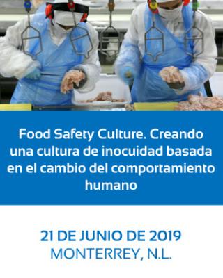 Food Safety Culture. Creando una cultura de inocuidad basada en el cambio del comportamiento humano. 21 de junio, Monterrey
