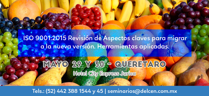 ISO 9001:2015 Revisión de Aspectos claves para migrar a la nueva versión. Herramientas aplicadas. Mayo 29 y 30 - Querétaro