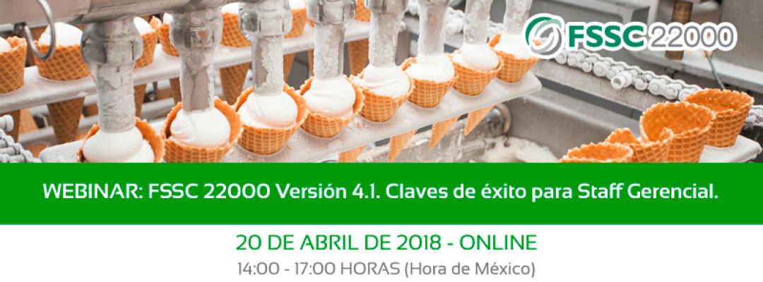 WEBINAR: FSSC 22000 Versión 4.1. Claves de éxito para Staff Gerencial. 19 de Marzo de 2018 - Online. 14:00 - 17:00 Horas (Hora de México)