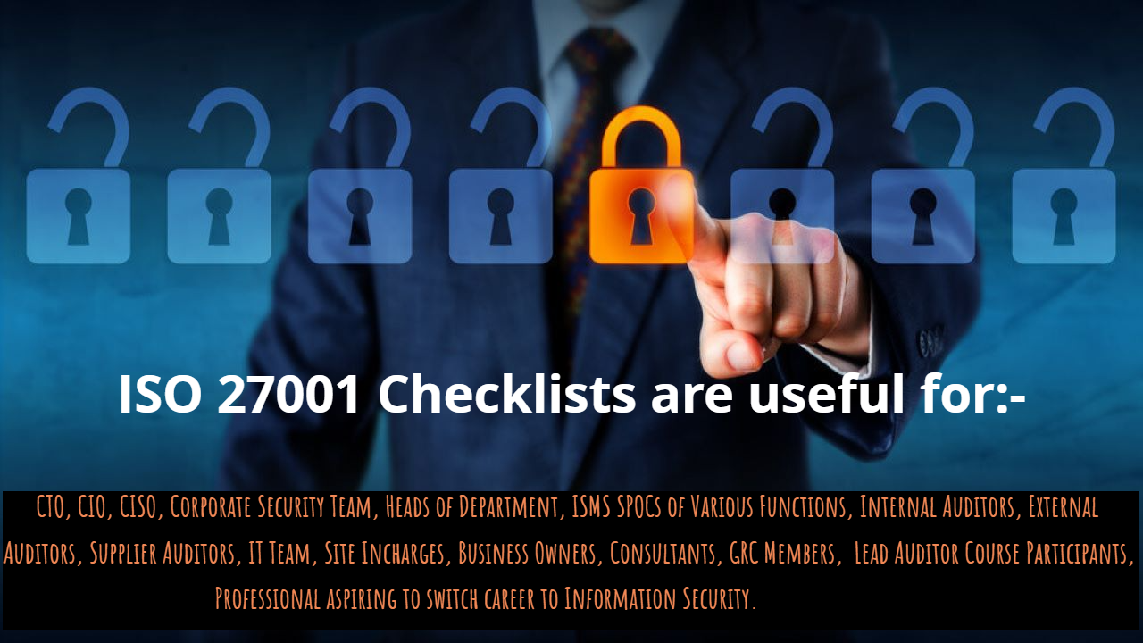 ISO 27001 Requirements are useful for Business Heads, CTO, CIO, CISO, HODs, Internal Auditors, External Auditors, Corporate security team, ISMS SPOCs of the departments
