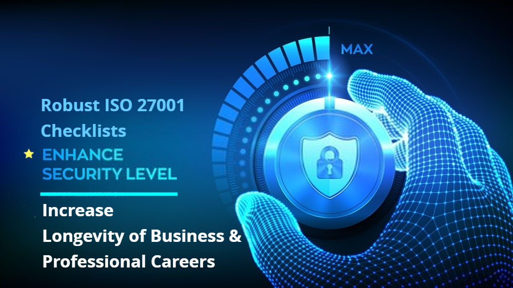 ISO 27001 Checklists enhance the security Levels of the Organization, and careers