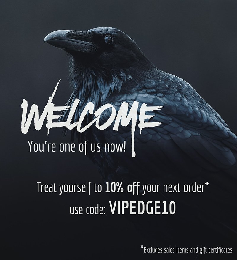 Welcome, you're one of us now! Treat yourself to 10% off your next order. Use the code: VIPEDGE10