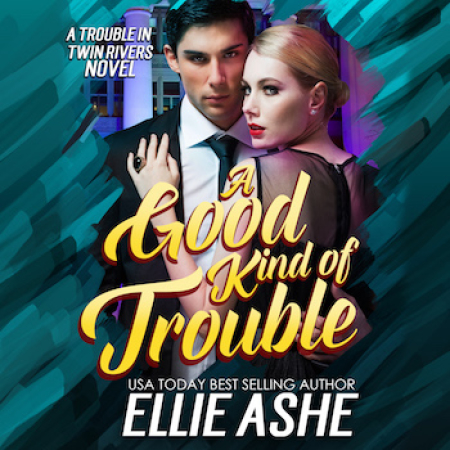 A Good Kind of Trouble: A Trouble in Twin Rivers Novel, Book 1
