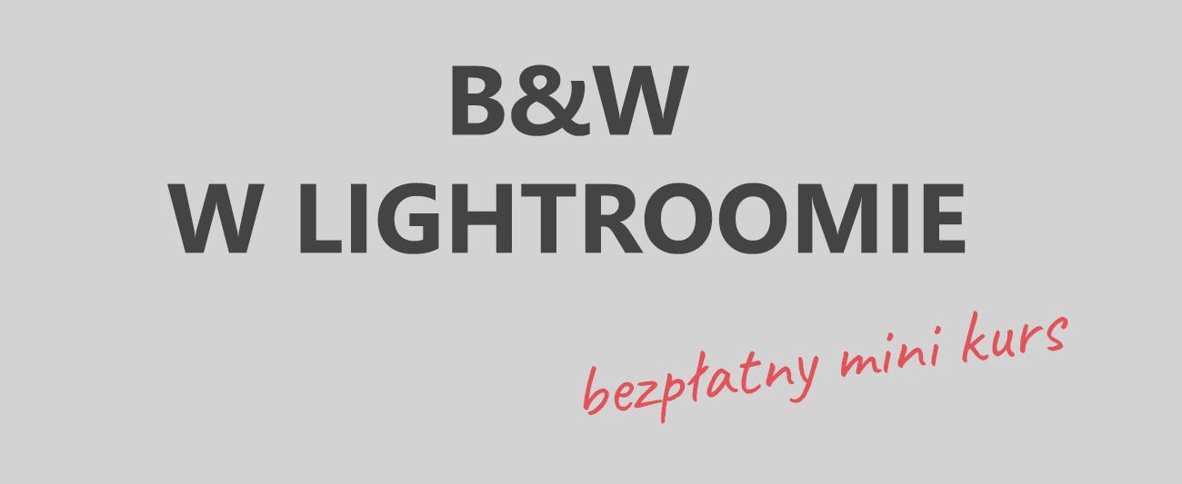 bezpłatny mini kurs: B&W w Lightroomie