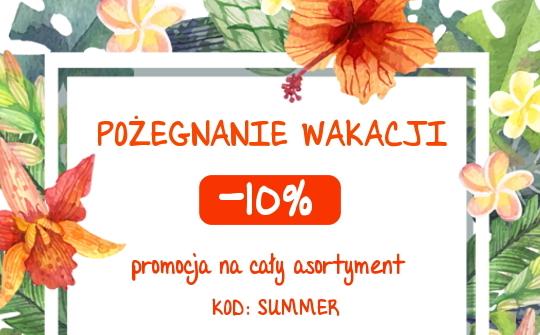 POÅ»EGNANIE WAKACJI -10% KOD: SUMMER