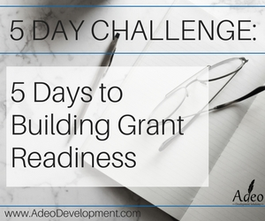 5 Day Challenge: Building Grant Readiness - Adeo Development Solutions LLC