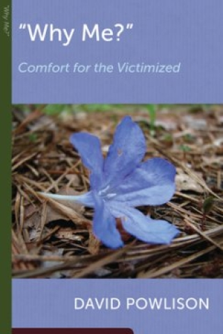 Why Me?: Comfort for the Victimized