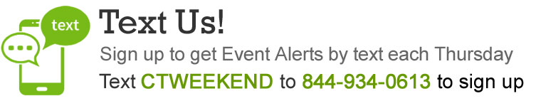 Sign up to get your events alerts by text each Thursday. Text CTWEEKEND to 844-934-0613